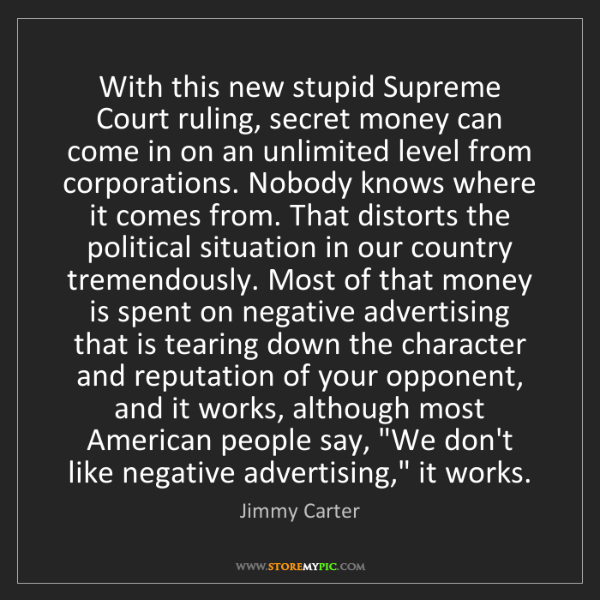 Jimmy Carter: With this new stupid Supreme Court ruling, secret money...