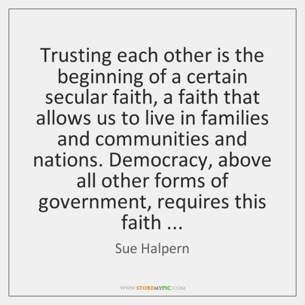 Trusting each other is the beginning of a certain secular faith, a ...