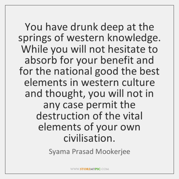 You have drunk deep at the springs of western knowledge. While you ...