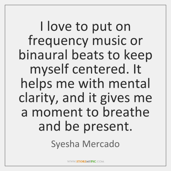 I love to put on frequency music or binaural beats to keep ...