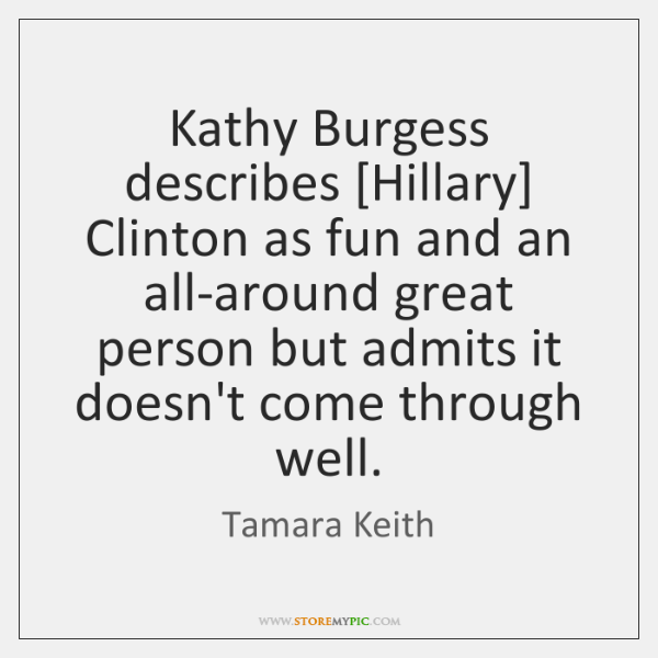 Kathy Burgess describes [Hillary] Clinton as fun and an all-around great person ...