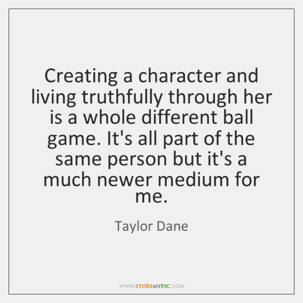 Creating a character and living truthfully through her is a whole different ...