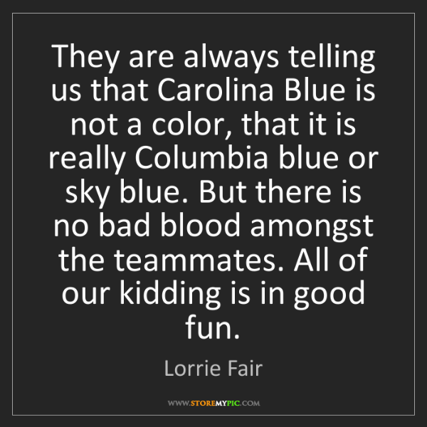 Lorrie Fair: They are always telling us that Carolina Blue is not...