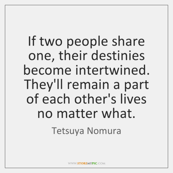 If two people share one, their destinies become intertwined. They'll remain a ...