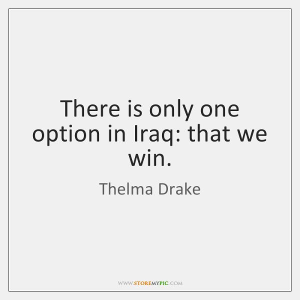 There is only one option in Iraq: that we win.