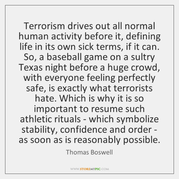 Terrorism drives out all normal human activity before it, defining life in ...