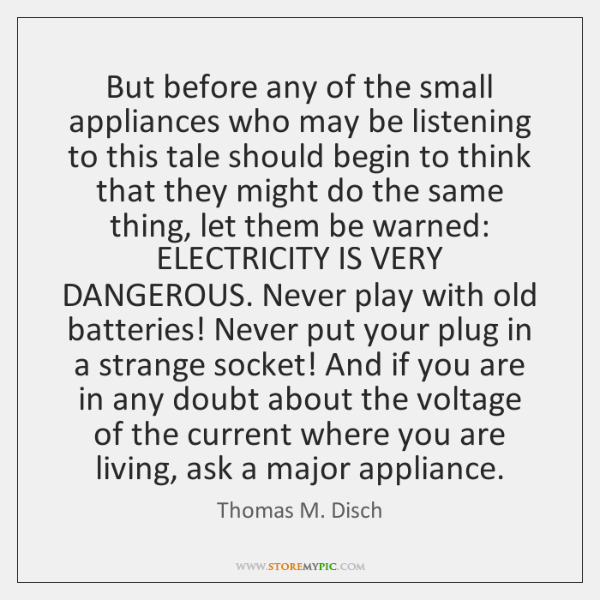 But before any of the small appliances who may be listening to ...