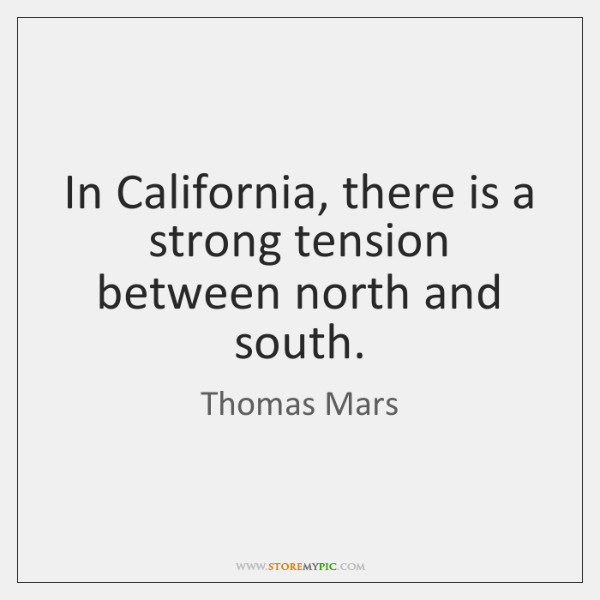 In California, there is a strong tension between north and south.