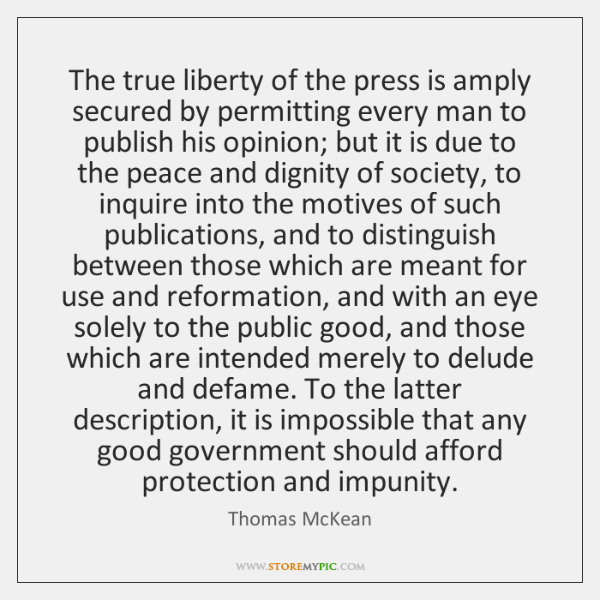 The true liberty of the press is amply secured by permitting every ...