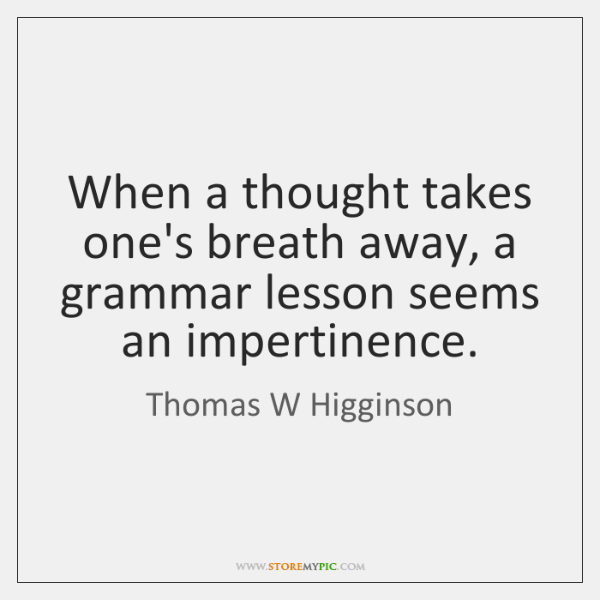 When a thought takes one's breath away, a grammar lesson seems an ...