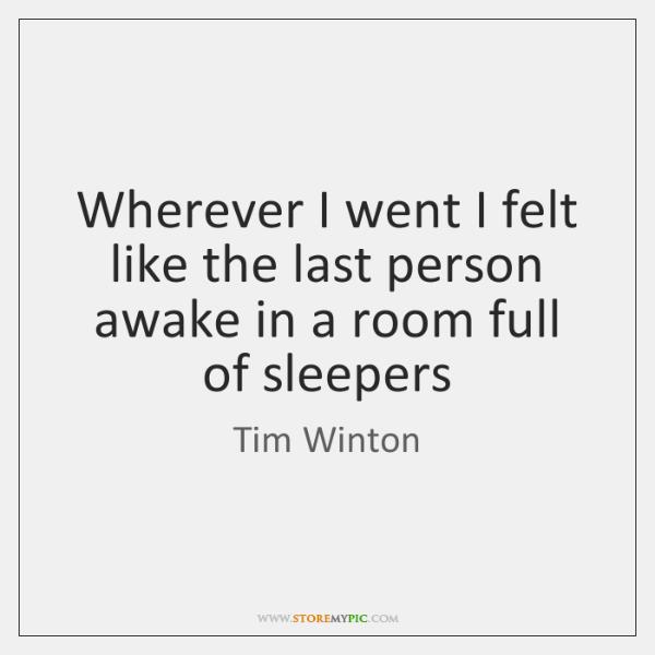 Wherever I went I felt like the last person awake in a ...