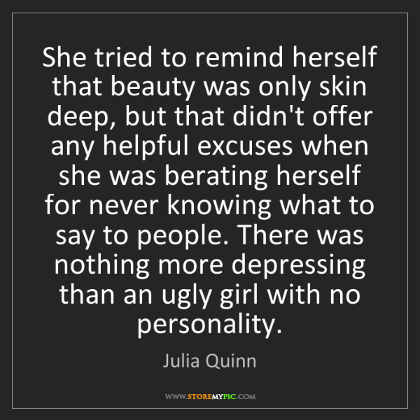 Julia Quinn: She tried to remind herself that beauty was only skin...
