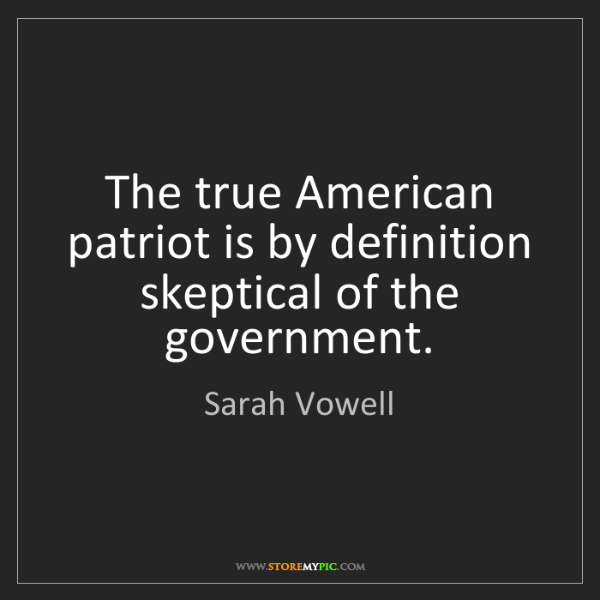 Sarah Vowell: The true American patriot is by definition skeptical...