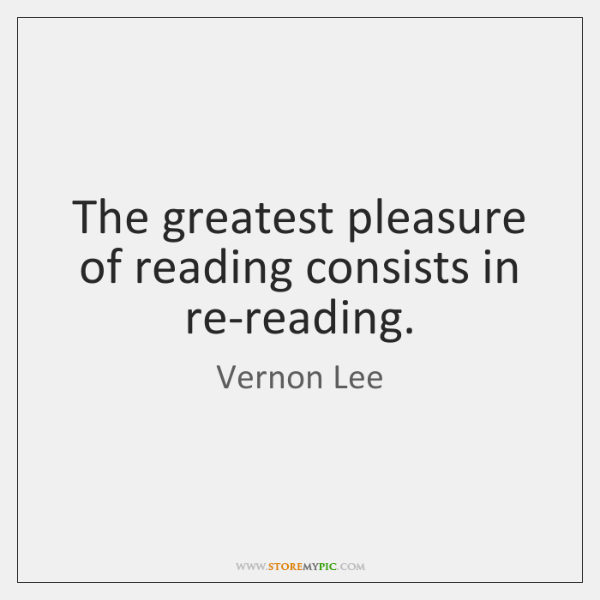 The greatest pleasure of reading consists in re-reading.