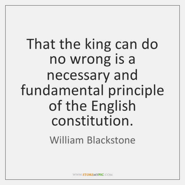 That the king can do no wrong is a necessary and fundamental ...