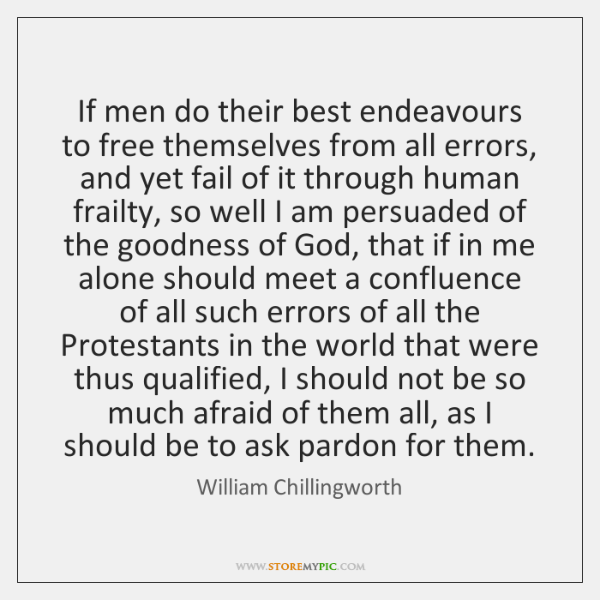 If men do their best endeavours to free themselves from all errors, ...