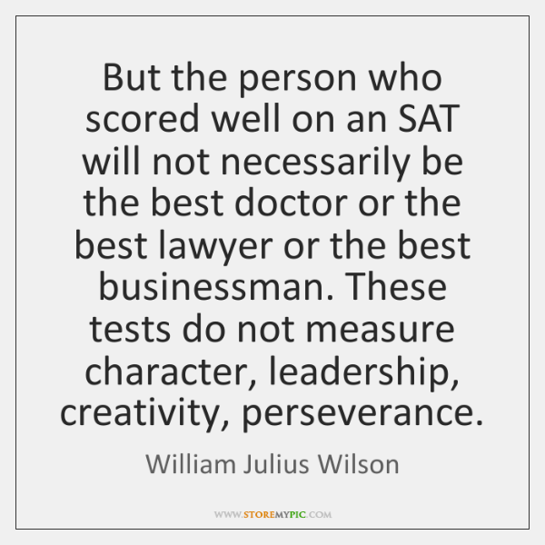 But the person who scored well on an SAT will not necessarily ...