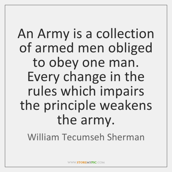 An Army is a collection of armed men obliged to obey one ...