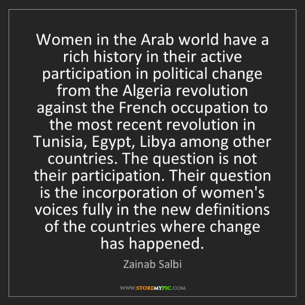 Zainab Salbi: Women in the Arab world have a rich history in their...