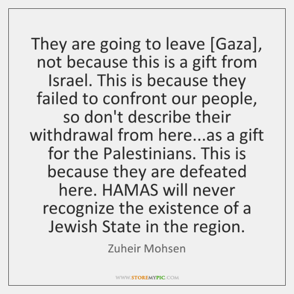 They are going to leave [Gaza], not because this is a gift ...