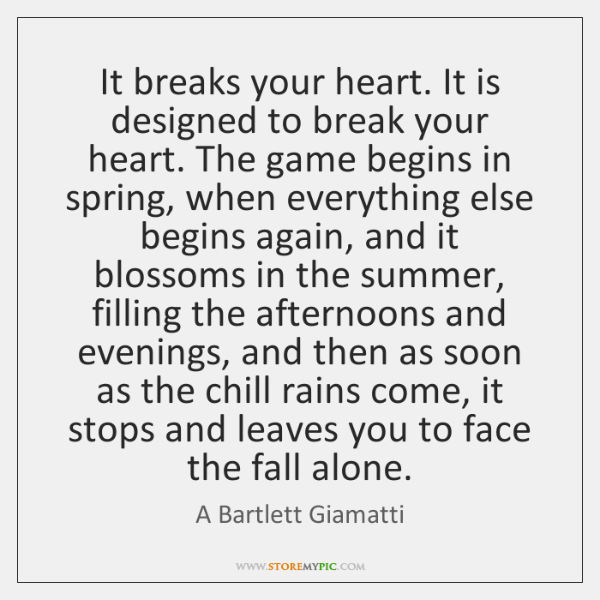 It breaks your heart. It is designed to break your heart. The ...