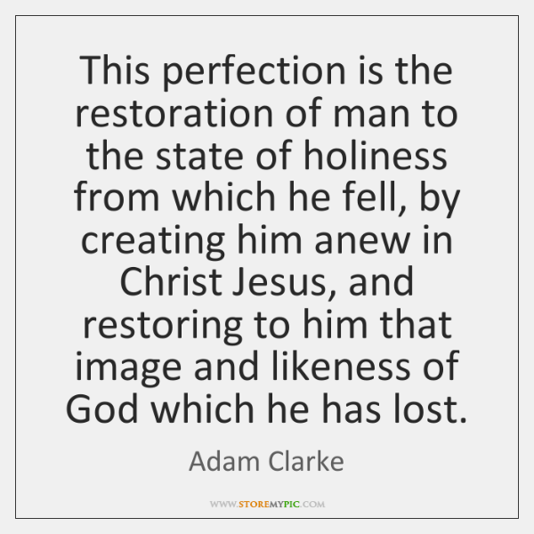 This perfection is the restoration of man to the state of holiness ...