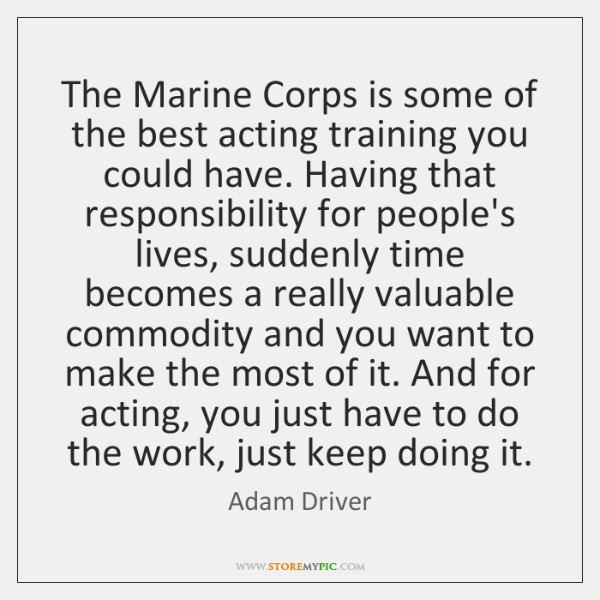 The Marine Corps is some of the best acting training you could ...