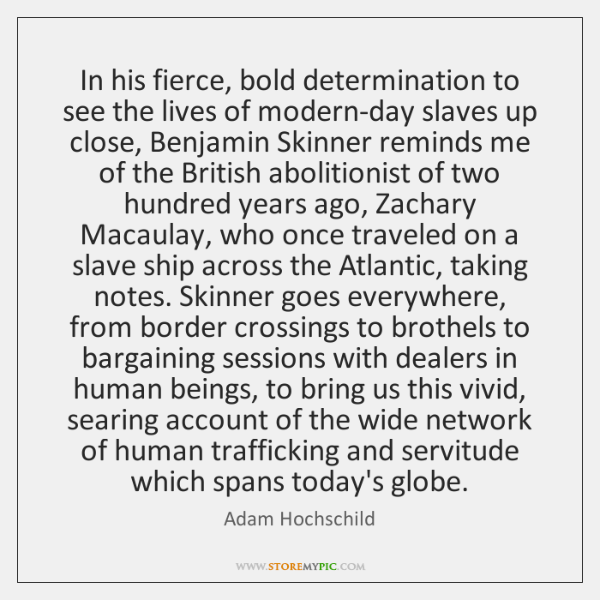 In his fierce, bold determination to see the lives of modern-day slaves ...