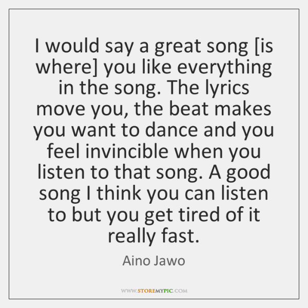 I would say a great song [is where] you like everything in ...