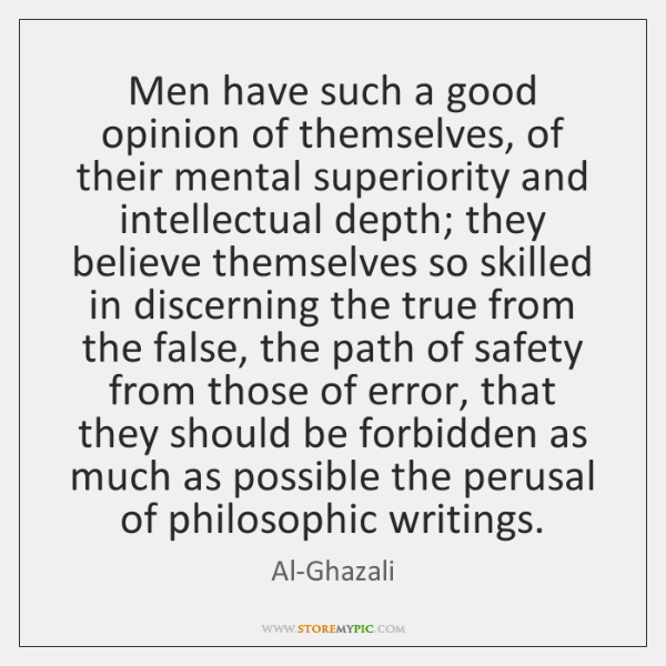 Men have such a good opinion of themselves, of their mental superiority ...