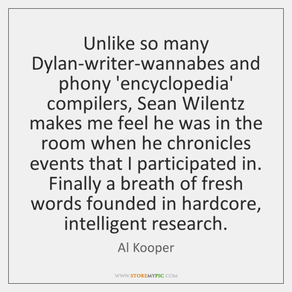 Unlike so many Dylan-writer-wannabes and phony 'encyclopedia' compilers, Sean Wilentz makes me ...