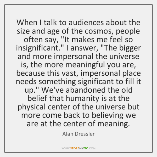 When I talk to audiences about the size and age of the ...
