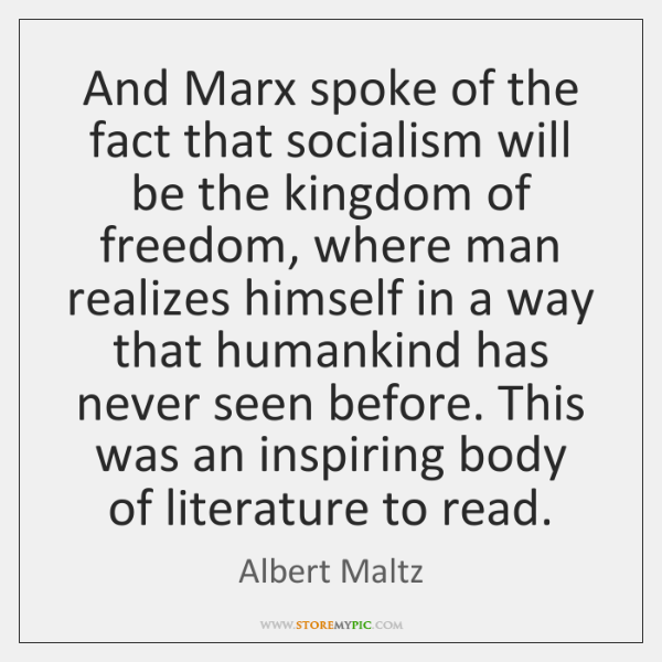 And Marx spoke of the fact that socialism will be the kingdom ...