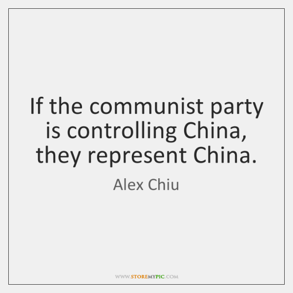 If the communist party is controlling China, they represent China.