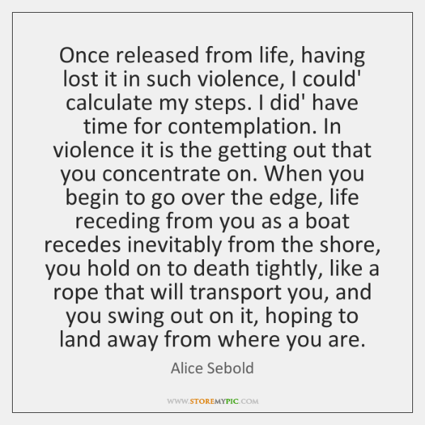 Once released from life, having lost it in such violence, I could' ...