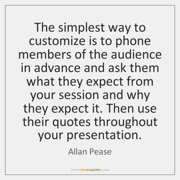 The simplest way to customize is to phone members of the audience ...