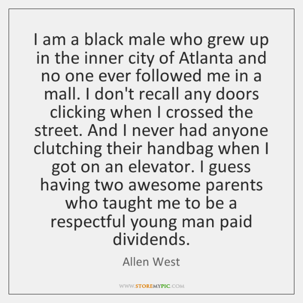 I am a black male who grew up in the inner city ...