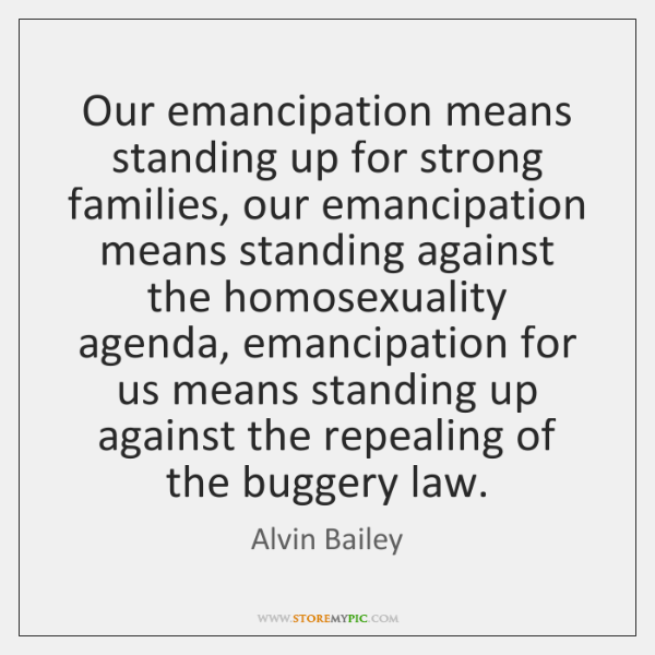 Our emancipation means standing up for strong families, our emancipation means standing ...