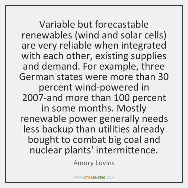 Variable but forecastable renewables (wind and solar cells) are very reliable when ...