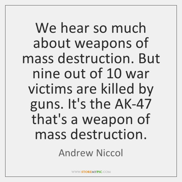 We hear so much about weapons of mass destruction. But nine out ...