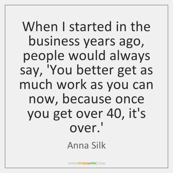 When I started in the business years ago, people would always say, ...