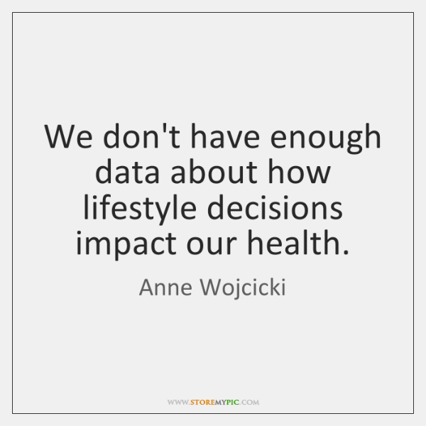 We don't have enough data about how lifestyle decisions impact our health.