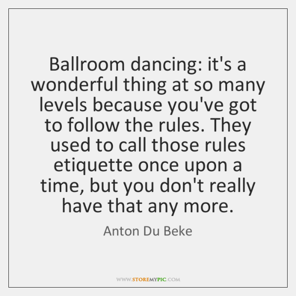 Ballroom dancing: it's a wonderful thing at so many levels because you've ...