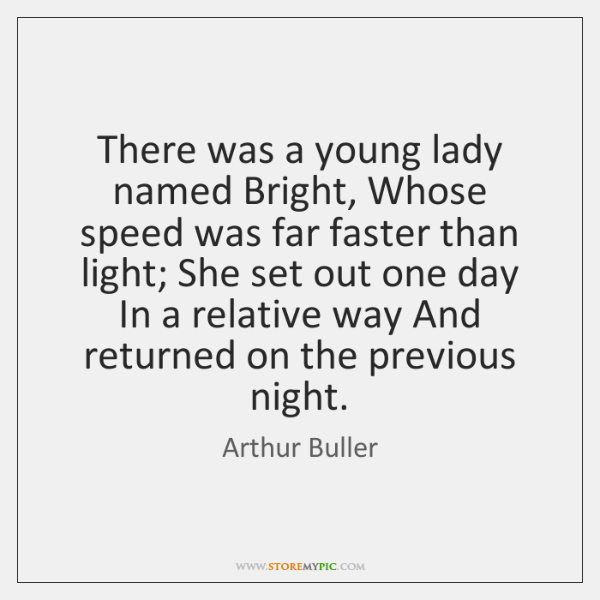 There was a young lady named Bright, Whose speed was far faster ...