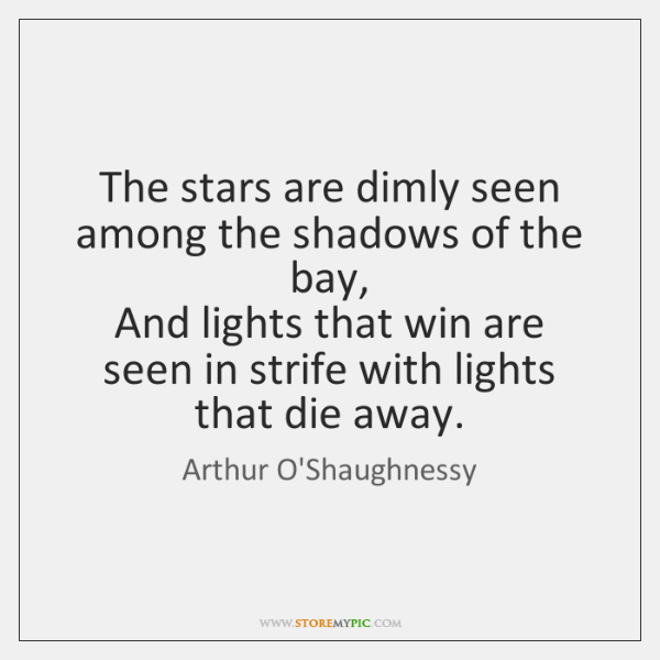 The stars are dimly seen among the shadows of the bay,   And ...