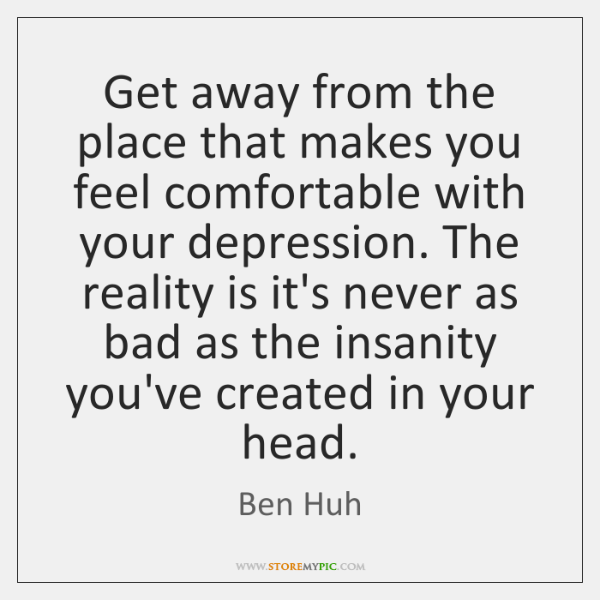 Get away from the place that makes you feel comfortable with your ...