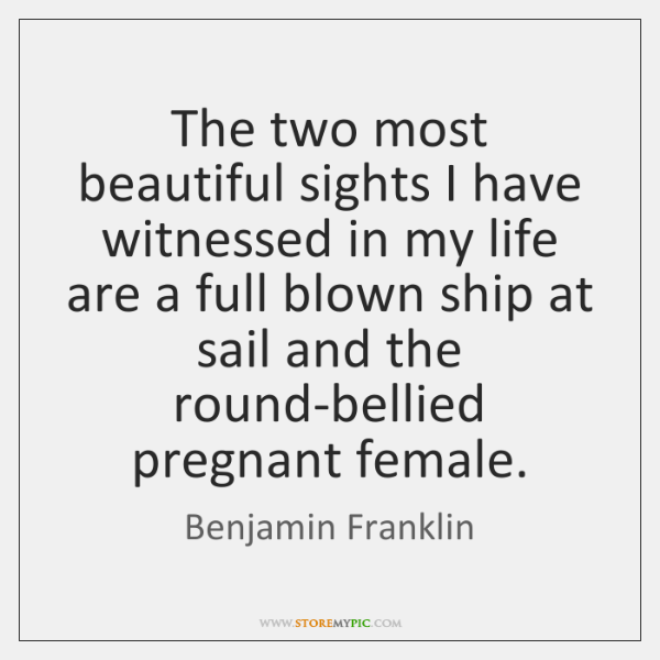 The two most beautiful sights I have witnessed in my life are ...