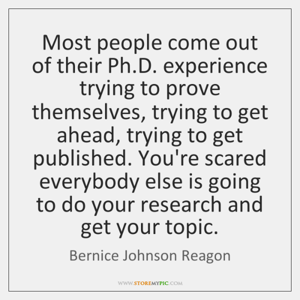 Most people come out of their Ph.D. experience trying to prove ...