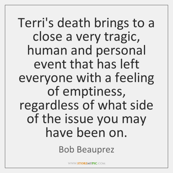 Terri's death brings to a close a very tragic, human and personal ...