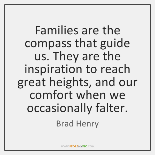 Families are the compass that guide us. They are the inspiration to ...